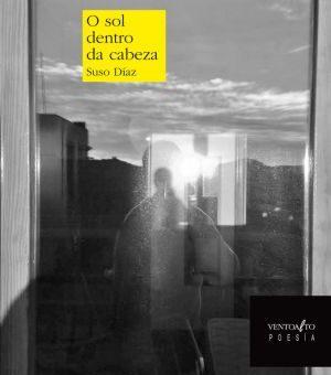 """Edicións Laiovento presenta """"O sol dentro da cabeza"""", de Suso Díaz"""