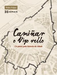 """Edicións Xerais de Galicia presenta """"Camiñar o Vigo vello"""" de Pedro Feijoo, en Vigo"""
